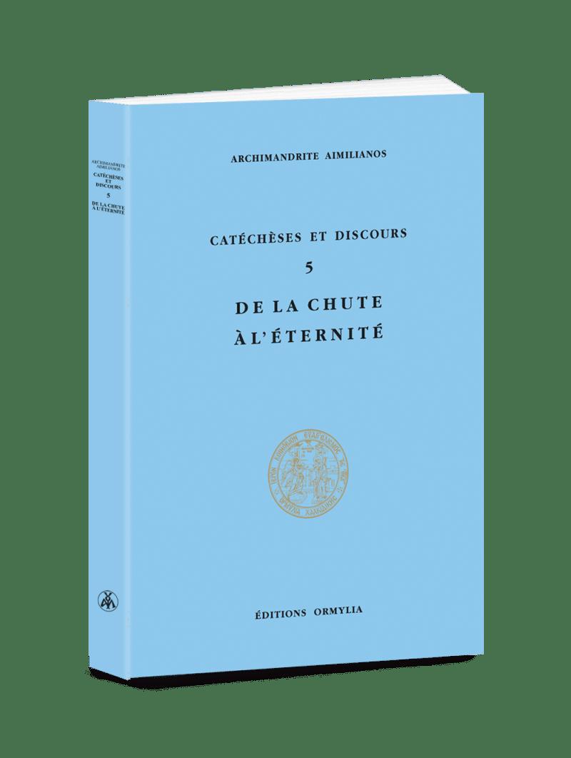 CATECHESES ET DISCOURS 5 – DE LA CHUTE A L'ETERNITE